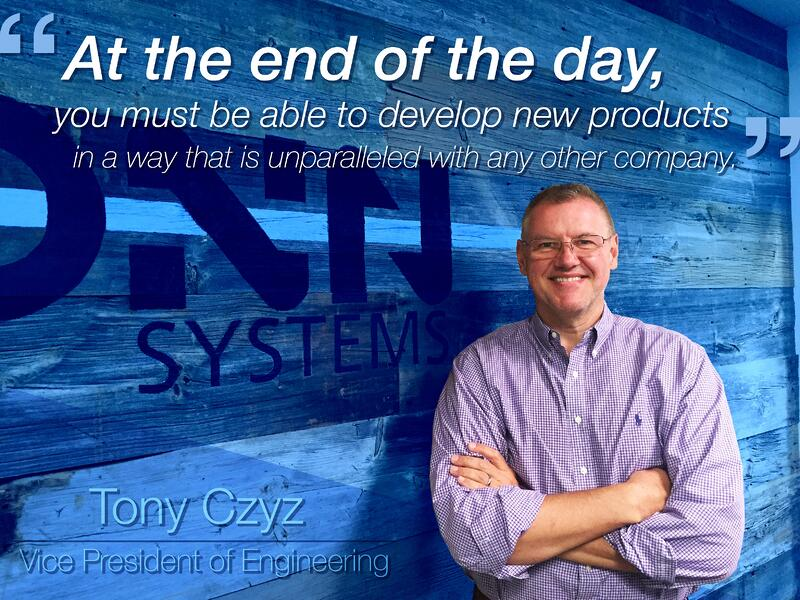 At the end of the day, you must be able to develop new products in a way that is unparalled with any other company. - Tony Czyz